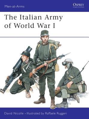 The Italian Army of World War I by David Nicolle