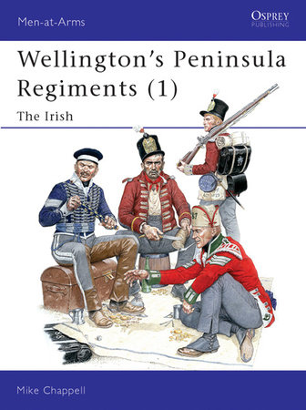 Wellington's Peninsula Regiments (1) by Mike Chappell
