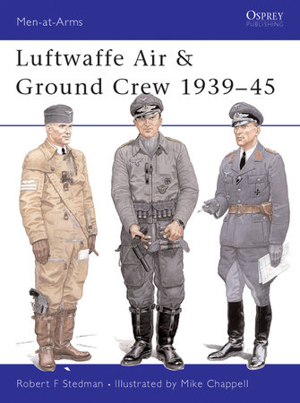 Luftwaffe Air & Ground Crew 1939-45 by Robert Stedman