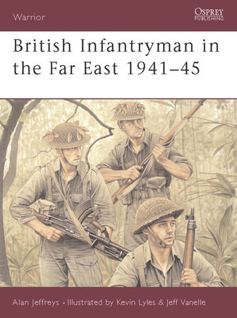 British Infantryman in the Far East 1941-45 by Alan Jeffreys