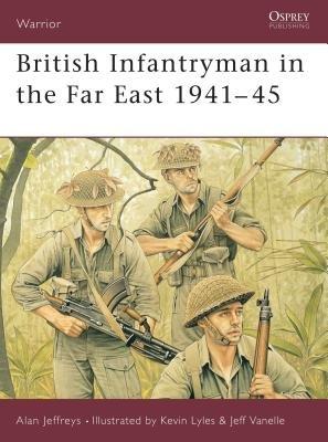 British Infantryman in the Far East 1941-45 by