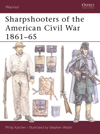 Sharpshooters of the American Civil War 1861-65 by Philip Katcher