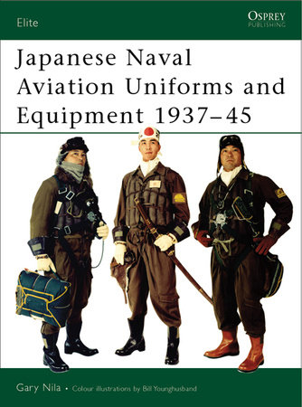 Japanese Naval Aviation Uniforms and Equipment 1937-45 by Gary Nila