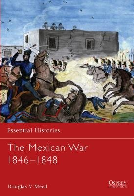 The Mexican War 1846-1848 by