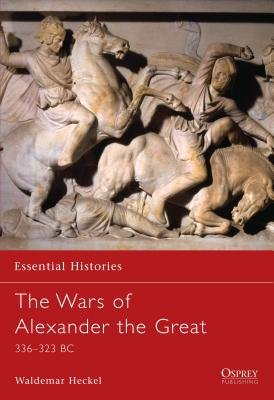 The Wars of Alexander the Great by Waldemar Heckel