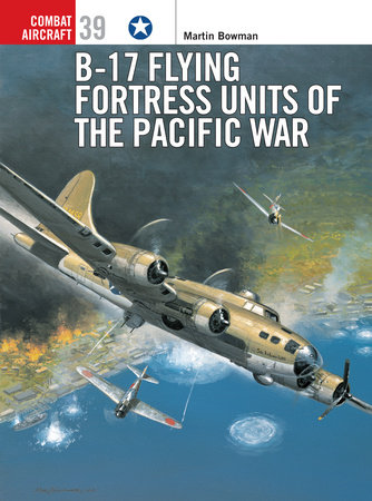 B-17 Flying Fortress Units of the Pacific War by Martin Bowman