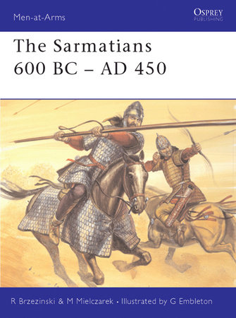The Sarmatians 600 BC-AD 450 by Richard Brzezinski