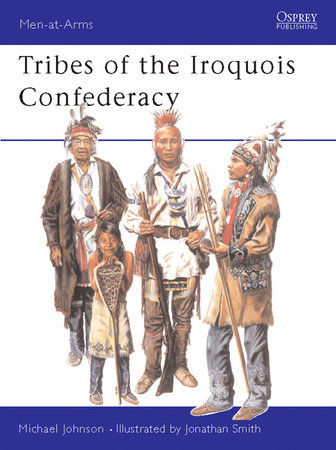 Tribes of the Iroquois Confederacy by Michael Johnson