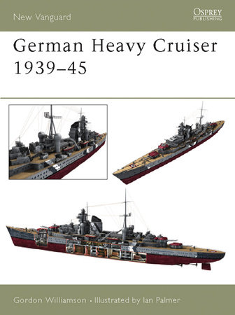 German Heavy Cruisers 1939-45 by Gordon Williamson