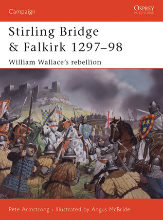Stirling Bridge and Falkirk 1297-98 by Peter Armstrong
