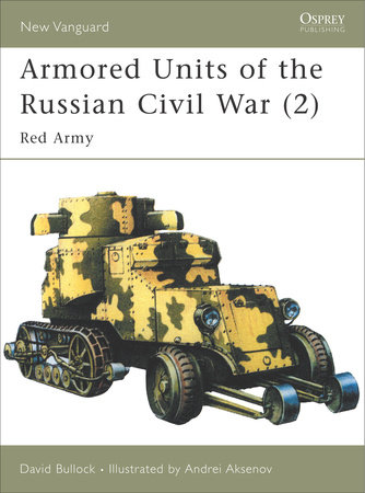 Armored Units of the Russian Civil War by David Bullock