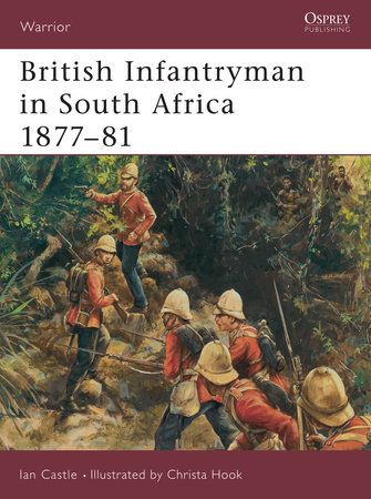 British Infantryman in South Africa 1877-81 by