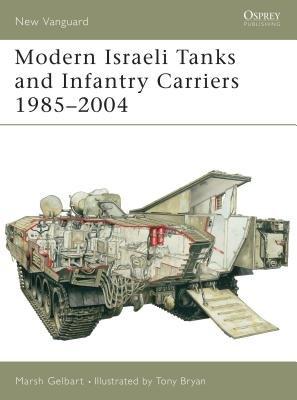 Modern Israeli Tanks and Infantry Carriers 1985-2004 by Marsh Gelbart
