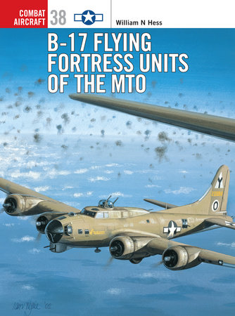 B-17 Flying Fortress Units of the MTO by William Hess
