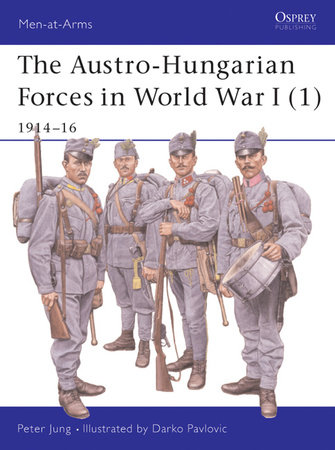 The Austro-Hungarian Forces in World War I (1) by