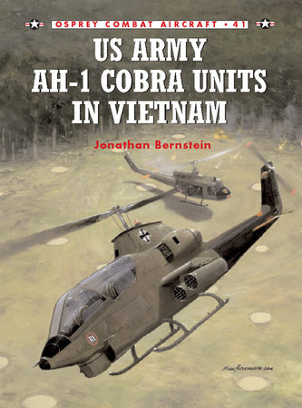 US Army AH-1 Cobra Units in Vietnam by Jonathan Bernstein