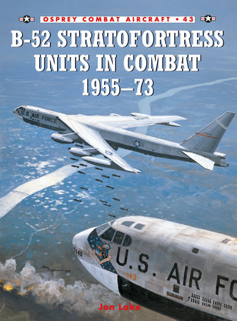 B-52 Stratofortress Units in Combat 1955-73 by Jon Lake