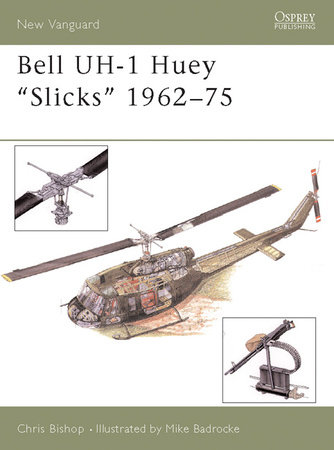 Bell UH-1 Huey 'Slicks' 1962-75 by Chris Bishop
