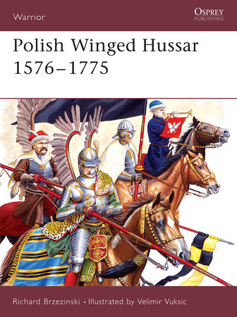 Polish Winged Hussar 1576-1775 by Richard Brzezinski