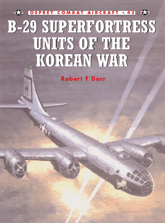 B-29 Superfortress Units of the Korean War by Robert Dorr