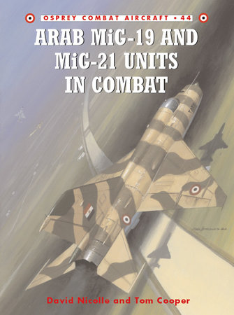 Arab MiG-19 & MiG-21 Units in Combat by David Nicolle