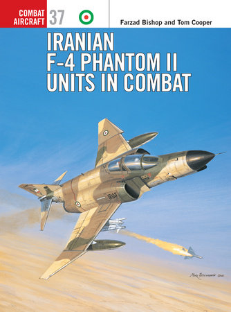 Iranian F-4 Phantom II Units in Combat by Farzad Bishop