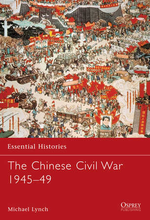 The Chinese Civil War 1945-49 by Michael Lynch