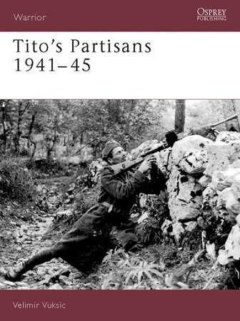 Tito's Partisans 1941-45 by Velimir Vuksic