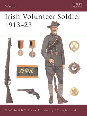 Irish Volunteer Soldier 1913-23 by