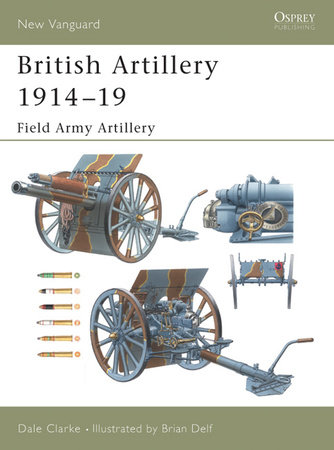 British Artillery 1914-19 by Dale Clarke