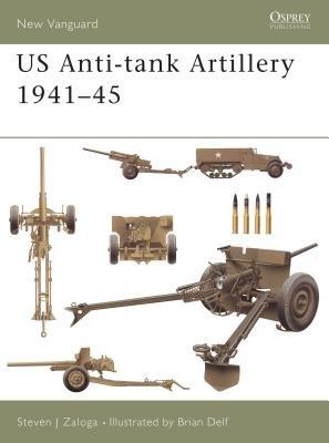 US Anti-tank Artillery 1941-45 by Steven Zaloga
