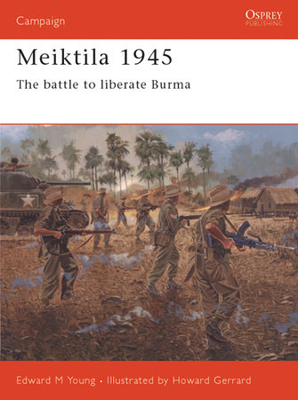 Meiktila 1945 by Edward M. Young