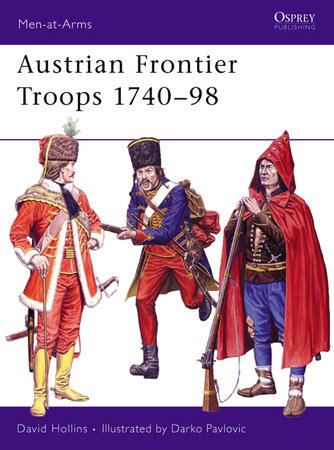 Austrian Frontier Troops 1740-98 by David Hollins