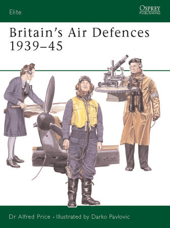 Britain's Air Defences 1939-45 by Alfred Price