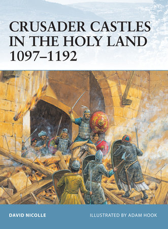 Crusader Castles in the Holy Land 1097-1192 by