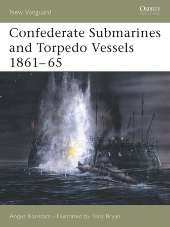 Confederate Submarines and Torpedo Vessels 1861-65 by