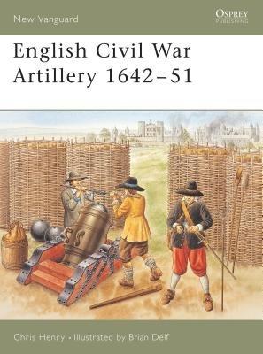 English Civil War Artillery 1642-51 by Chris Henry