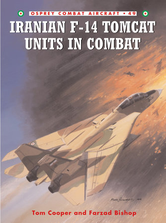 Iranian F-14 Tomcat Units in Combat by Tom Cooper
