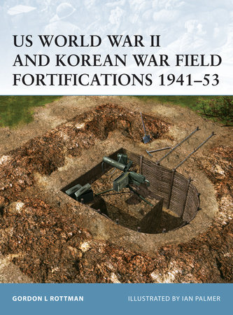 US World War II and Korean War Field Fortifications 1941-53 by