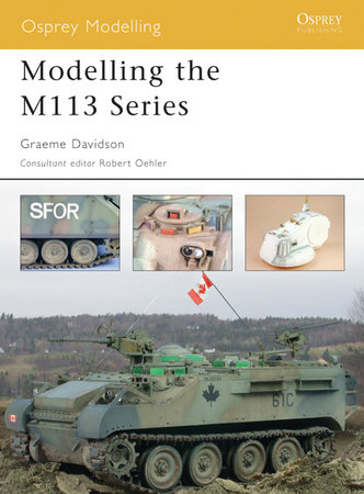 Modelling the M113 Series by Graeme Davidson