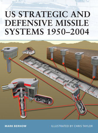 US Strategic and Defensive Missile Systems 1950-2004 by Mark Berhow