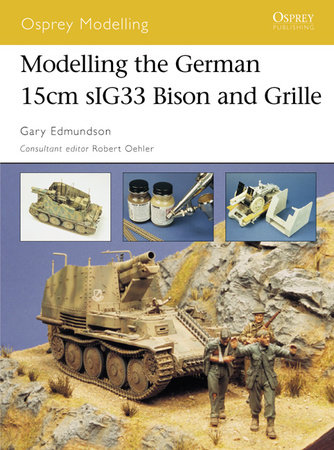 Modelling the German15cm sIG33 Bison and Grille by Gary Edmundson