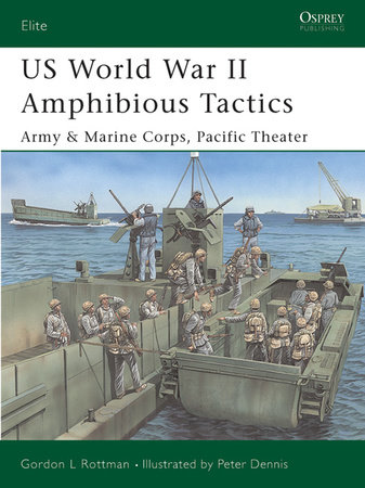 US World War II Amphibious Tactics by Gordon Rottman