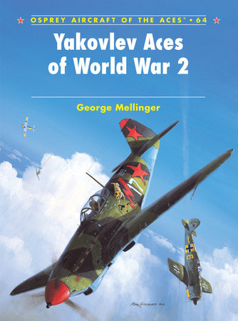 Yakovlev Aces of World War 2 by George Mellinger