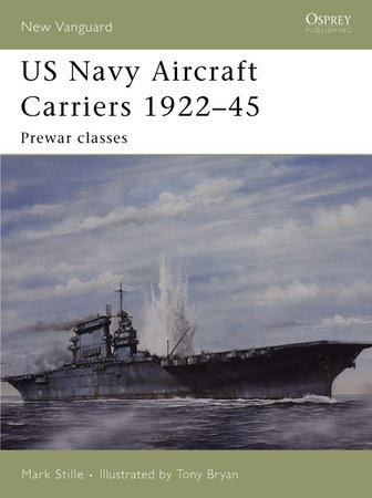 US Navy Aircraft Carriers 1922-45 by Mark Stille