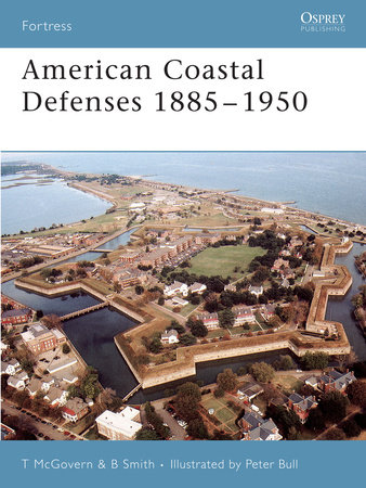 American Coastal Defenses 1885-1950 by Terrance McGovern and Bolling Smith