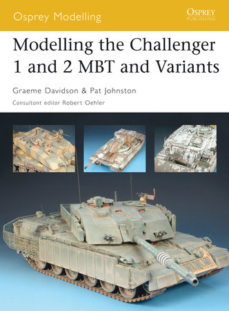 Modelling the Challenger 1 and 2 MBT and variants by Pat Johnston and Graeme Davidson