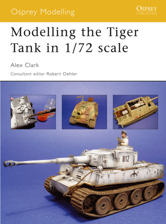 Modelling the Tiger Tank in 1/72 Scale by Alex Clark