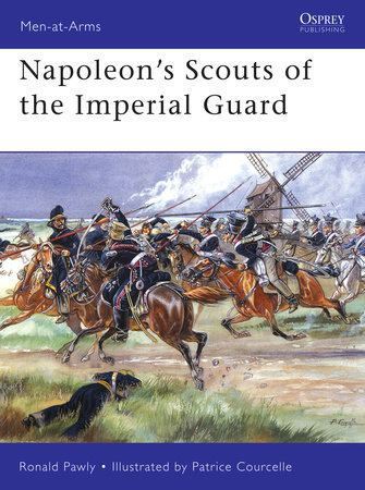 Napoleons Scouts of the Imperial Guard by Ronald Pawly
