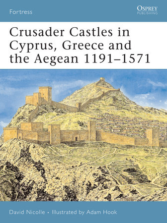 Crusader Castles in Cyprus, Greece and the Aegean 1191-1571 by